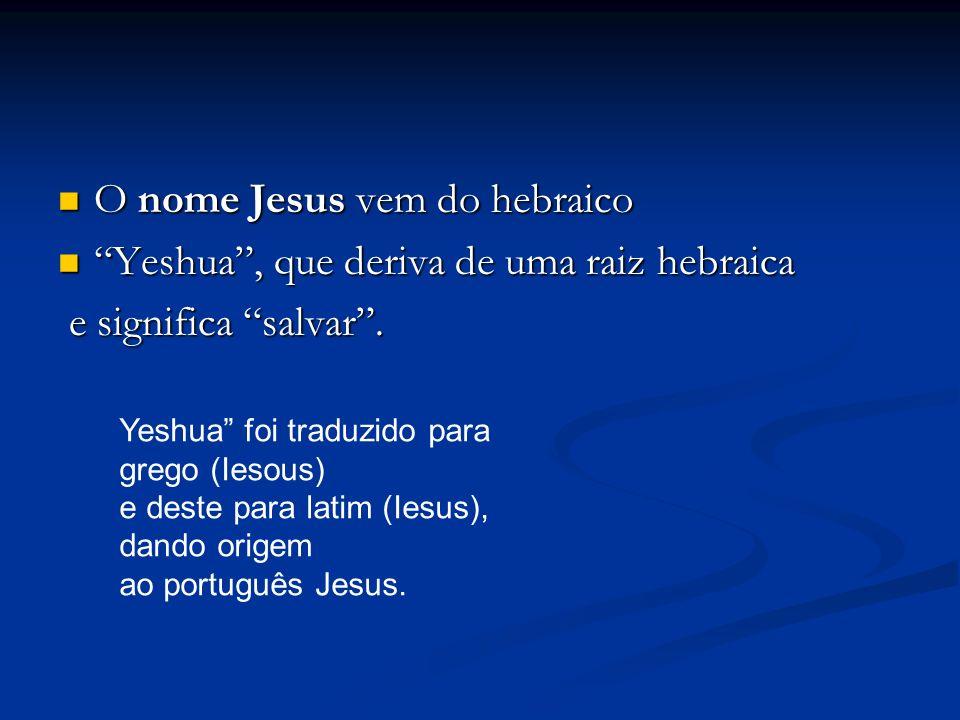 O nome Jesus vem do hebraico O nome Jesus vem do hebraico Yeshua , que deriva de uma raiz hebraica Yeshua , que deriva de uma raiz hebraica e significa salvar .