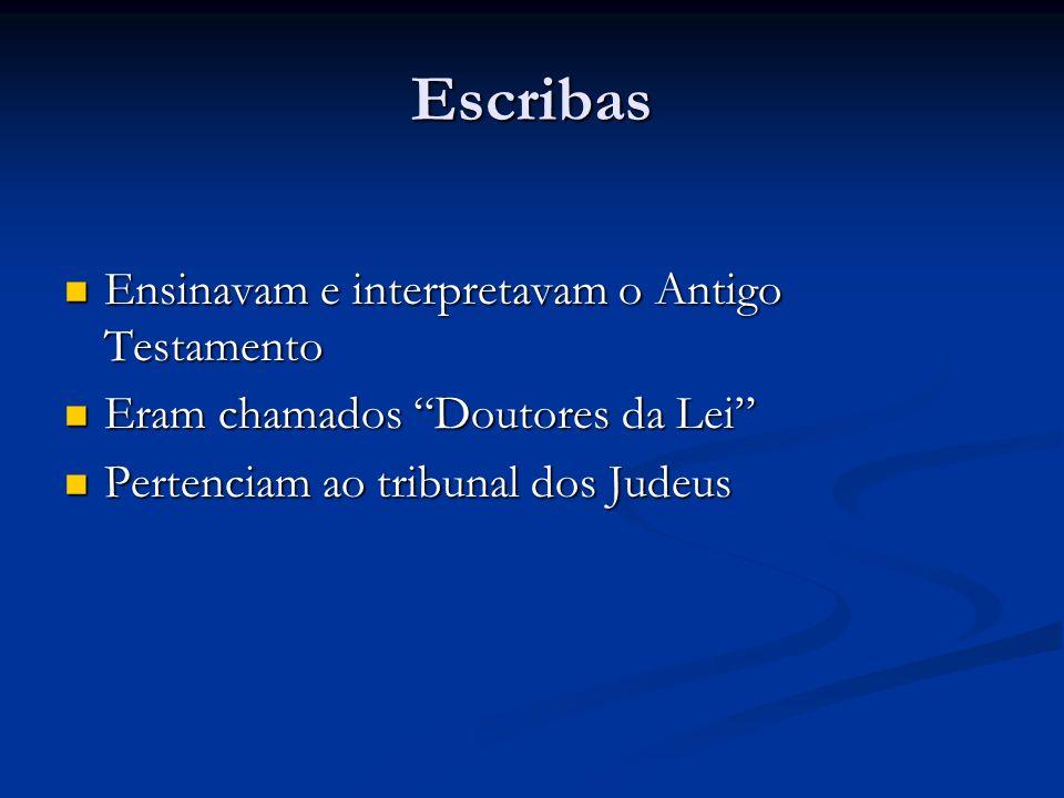 Escribas Ensinavam e interpretavam o Antigo Testamento Ensinavam e interpretavam o Antigo Testamento Eram chamados Doutores da Lei Eram chamados Doutores da Lei Pertenciam ao tribunal dos Judeus Pertenciam ao tribunal dos Judeus
