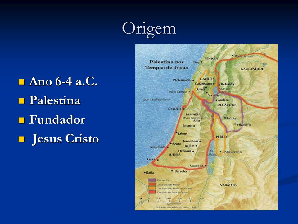 Origem Ano 6-4 a.C. Ano 6-4 a.C. Palestina Palestina Fundador Fundador Jesus Cristo Jesus Cristo