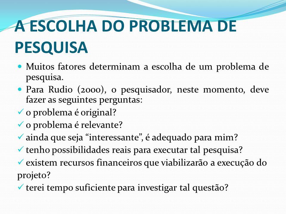 A ESCOLHA DO PROBLEMA DE PESQUISA Muitos fatores determinam a escolha de um problema de pesquisa.