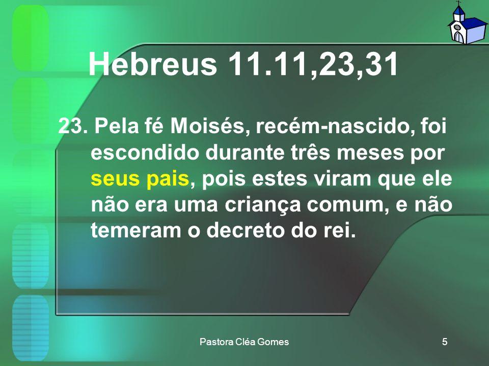 Hebreus 11.11,23,31 11. Pela fé Abraão – e também a própria Sara, apesar de ser estéril e avançada em idade – recebeu poder para gerar um filho, porqu