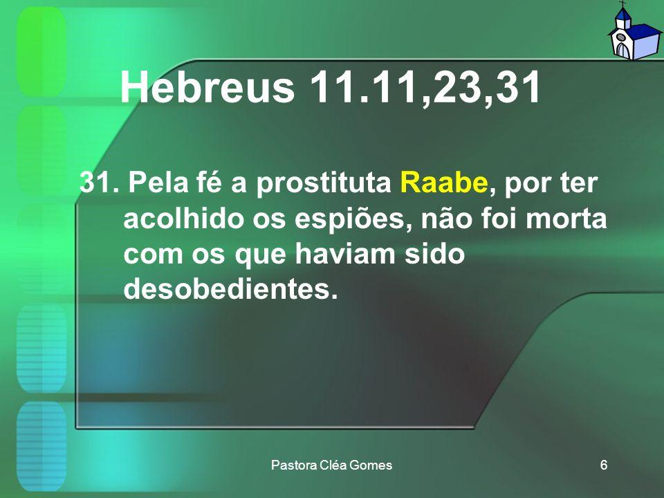 Hebreus 11.11,23,31 23. Pela fé Moisés, recém-nascido, foi escondido durante três meses por seus pais, pois estes viram que ele não era uma criança co