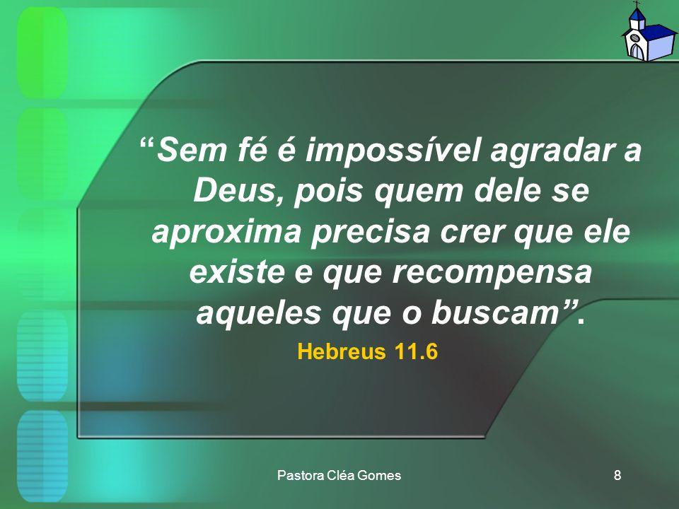 Sem fé é impossível agradar a Deus, pois quem dele se aproxima precisa crer que ele existe e que recompensa aqueles que o buscam .