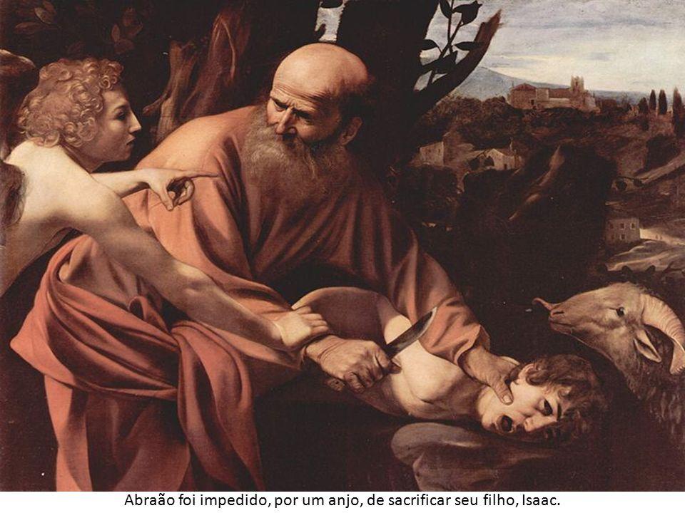 Abraão foi impedido, por um anjo, de sacrificar seu filho, Isaac.