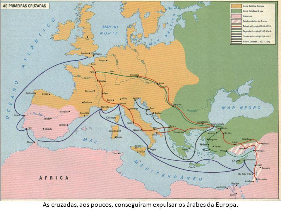 As cruzadas, aos poucos, conseguiram expulsar os árabes da Europa.
