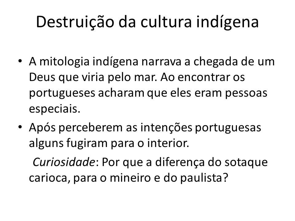 Destruição da cultura indígena A mitologia indígena narrava a chegada de um Deus que viria pelo mar.