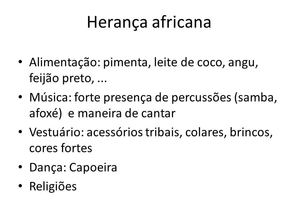 Herança africana Alimentação: pimenta, leite de coco, angu, feijão preto,...