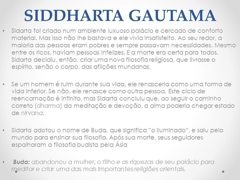 SIDDHARTA GAUTAMA Sidarta foi criado num ambiente luxuoso palácio e cercado de conforto material.