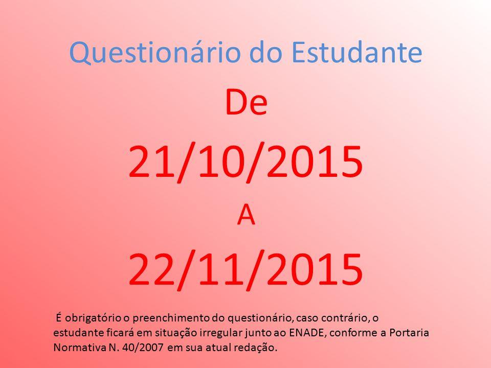 Questionário do Estudante De 21/10/2015 A 22/11/2015 É obrigatório o preenchimento do questionário, caso contrário, o estudante ficará em situação irregular junto ao ENADE, conforme a Portaria Normativa N.