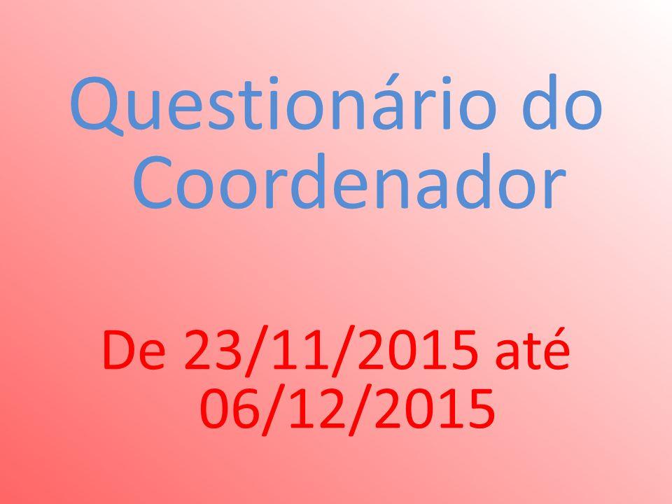 Questionário do Coordenador De 23/11/2015 até 06/12/2015