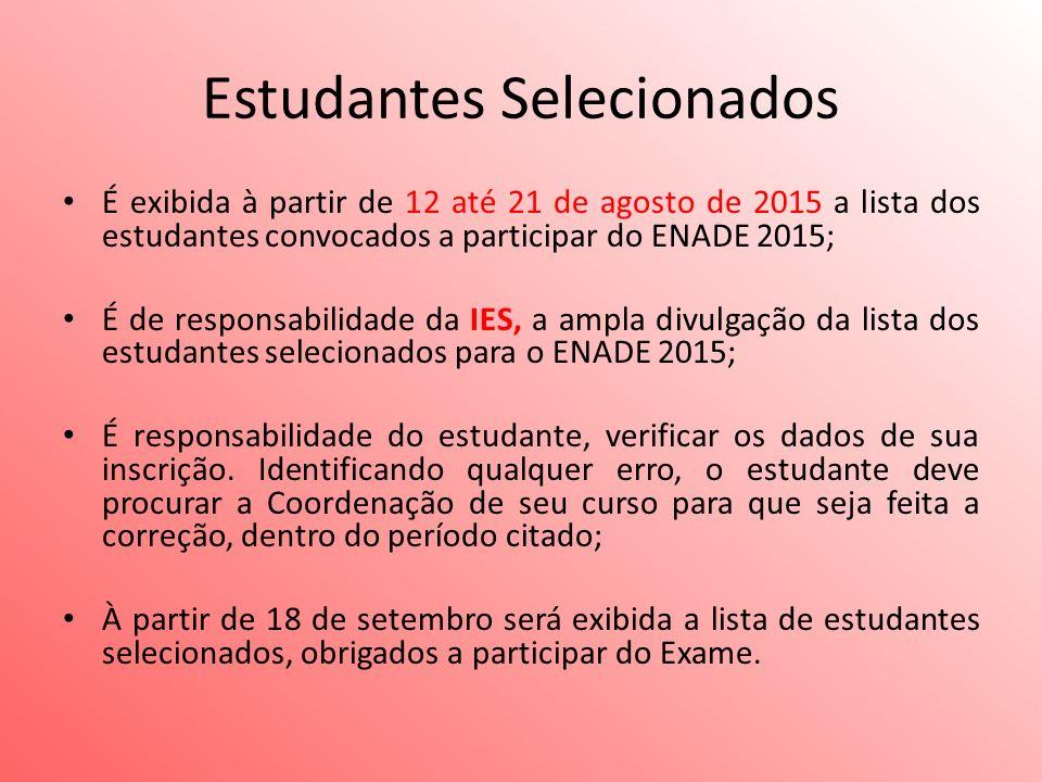 Estudantes Selecionados É exibida à partir de 12 até 21 de agosto de 2015 a lista dos estudantes convocados a participar do ENADE 2015; É de responsabilidade da IES, a ampla divulgação da lista dos estudantes selecionados para o ENADE 2015; É responsabilidade do estudante, verificar os dados de sua inscrição.