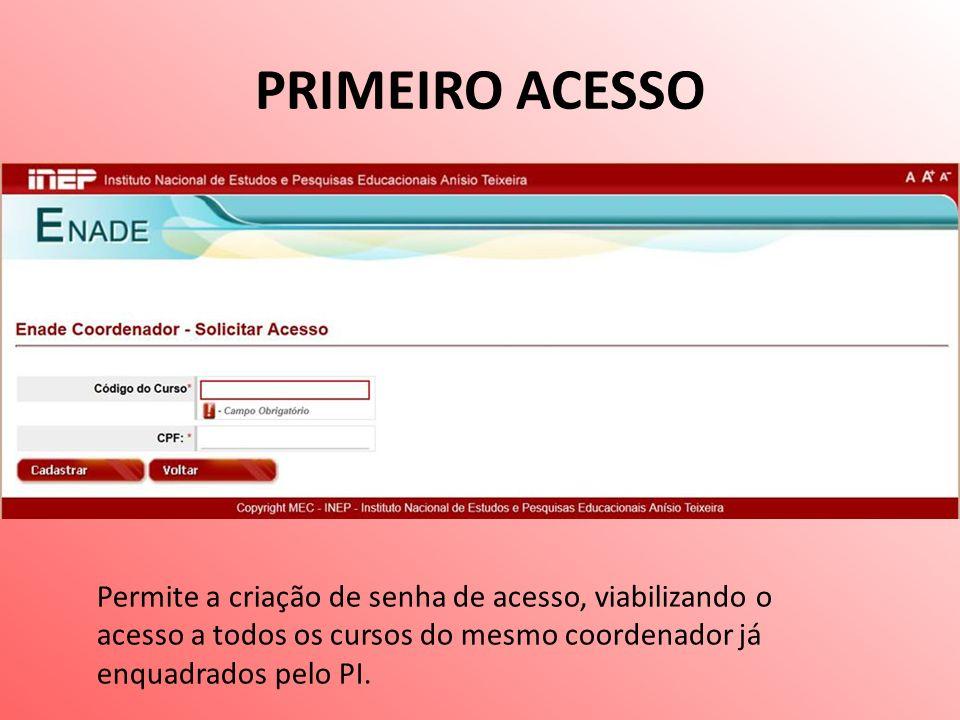 PRIMEIRO ACESSO Permite a criação de senha de acesso, viabilizando o acesso a todos os cursos do mesmo coordenador já enquadrados pelo PI.