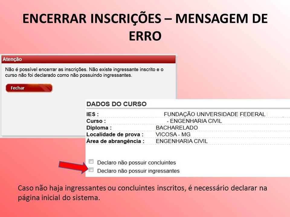 ENCERRAR INSCRIÇÕES – MENSAGEM DE ERRO Caso não haja ingressantes ou concluintes inscritos, é necessário declarar na página inicial do sistema.