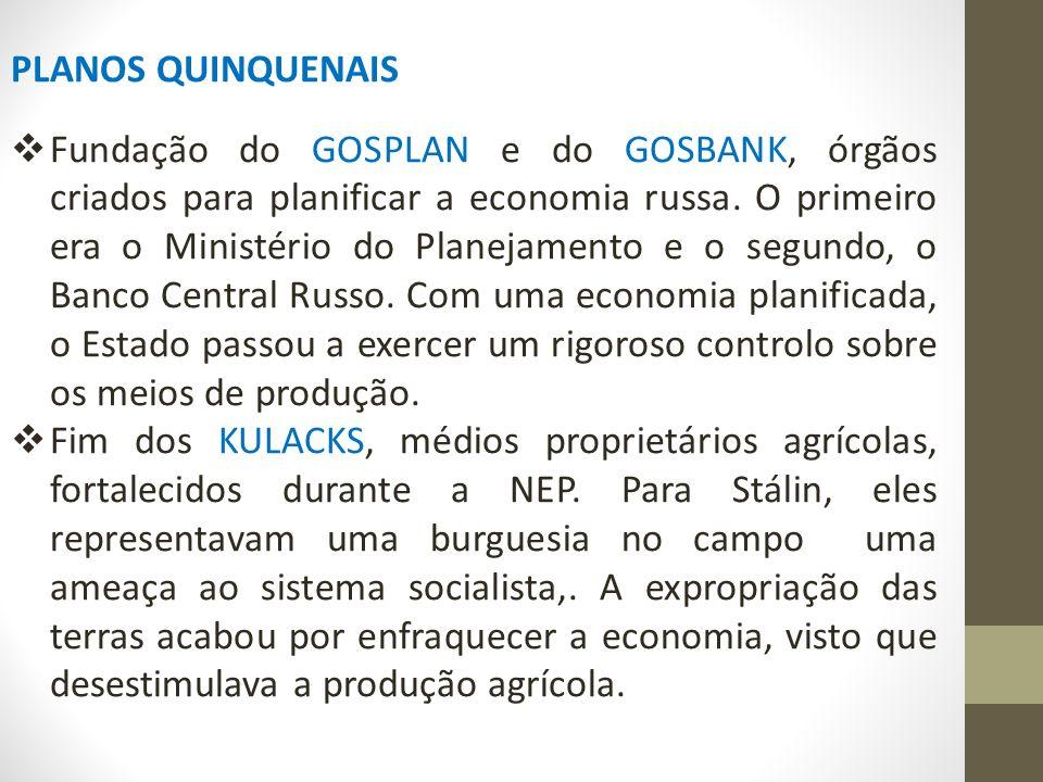 PLANOS QUINQUENAIS  Fundação do GOSPLAN e do GOSBANK, órgãos criados para planificar a economia russa.