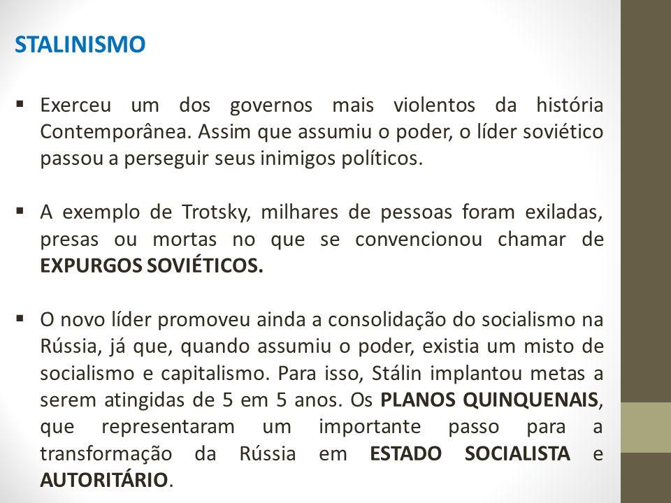 STALINISMO  Exerceu um dos governos mais violentos da história Contemporânea.