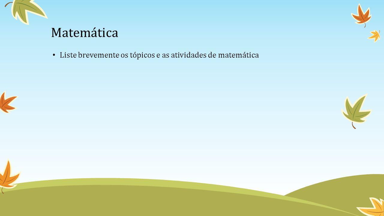 Matemática Liste brevemente os tópicos e as atividades de matemática