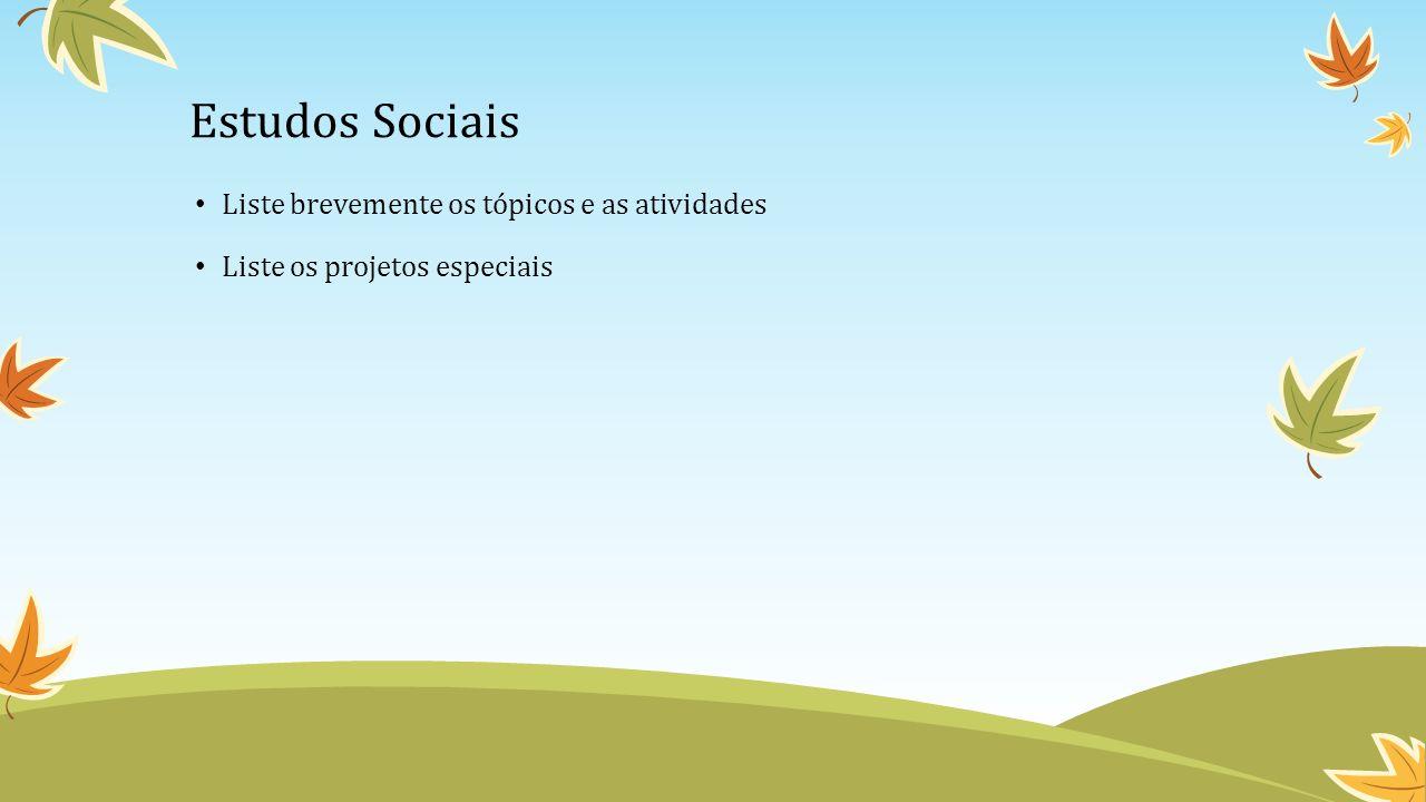 Estudos Sociais Liste brevemente os tópicos e as atividades Liste os projetos especiais