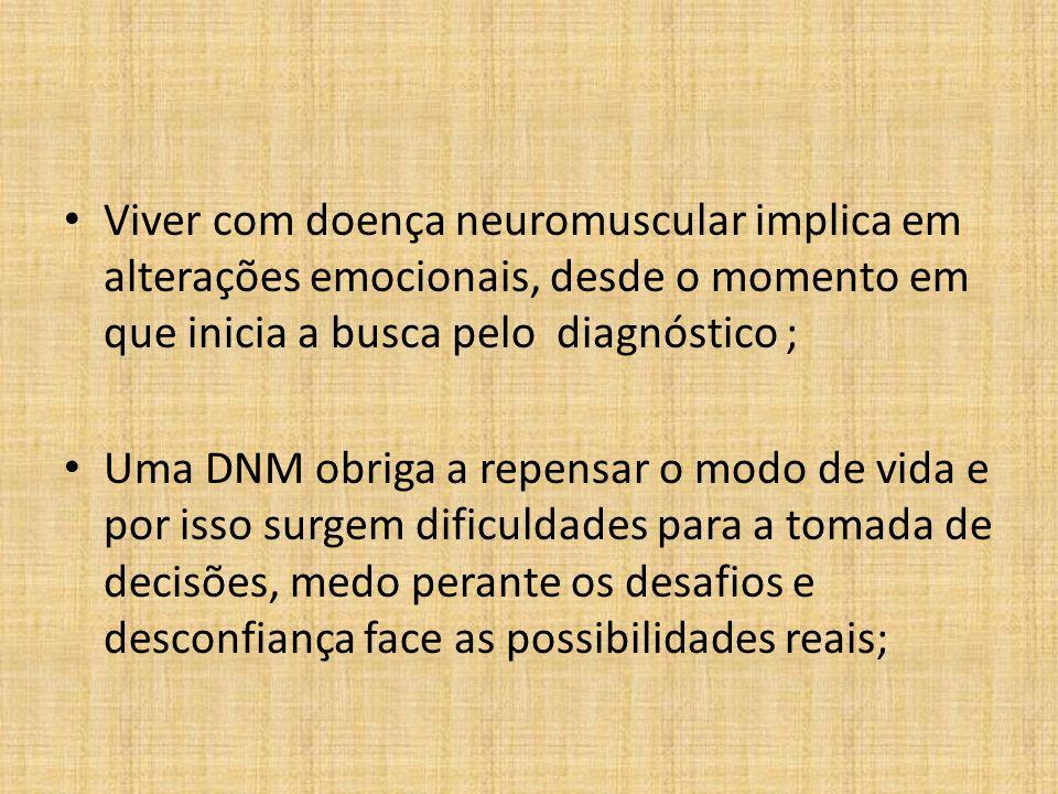 Viver com doença neuromuscular implica em alterações emocionais, desde o momento em que inicia a busca pelo diagnóstico ; Uma DNM obriga a repensar o