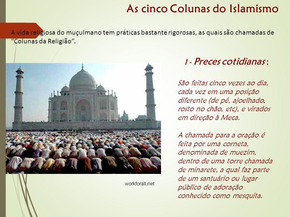 A vida religiosa do muçulmano tem práticas bastante rigorosas, as quais são chamadas de Colunas da Religião .
