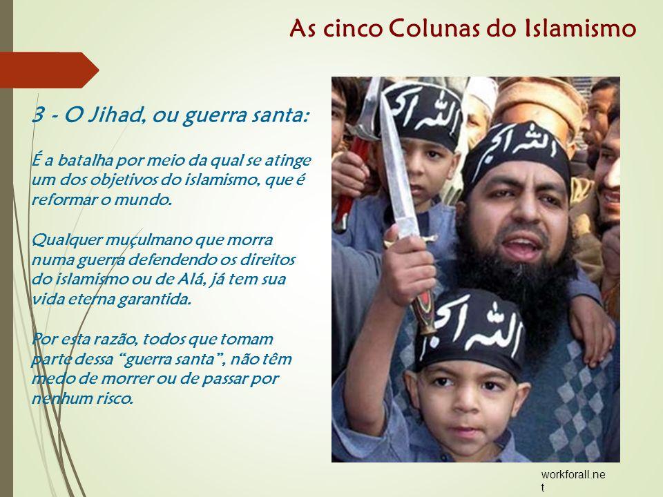 3 - O Jihad, ou guerra santa: É a batalha por meio da qual se atinge um dos objetivos do islamismo, que é reformar o mundo.