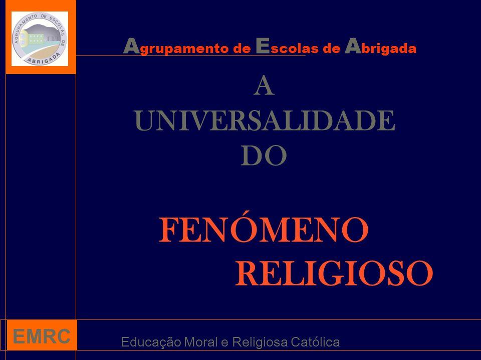 A grupamento de E scolas de A brigada EMRC Educação Moral e Religiosa Católica A UNIVERSALIDADE DO FENÓMENO RELIGIOSO