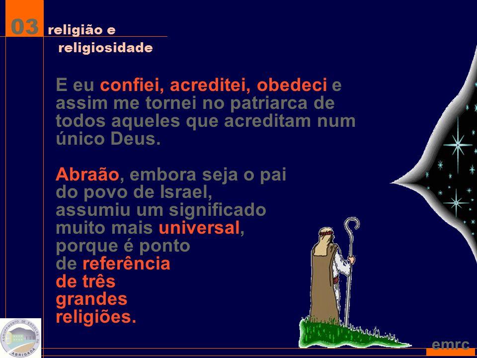 emrc E eu confiei, acreditei, obedeci e assim me tornei no patriarca de todos aqueles que acreditam num único Deus.
