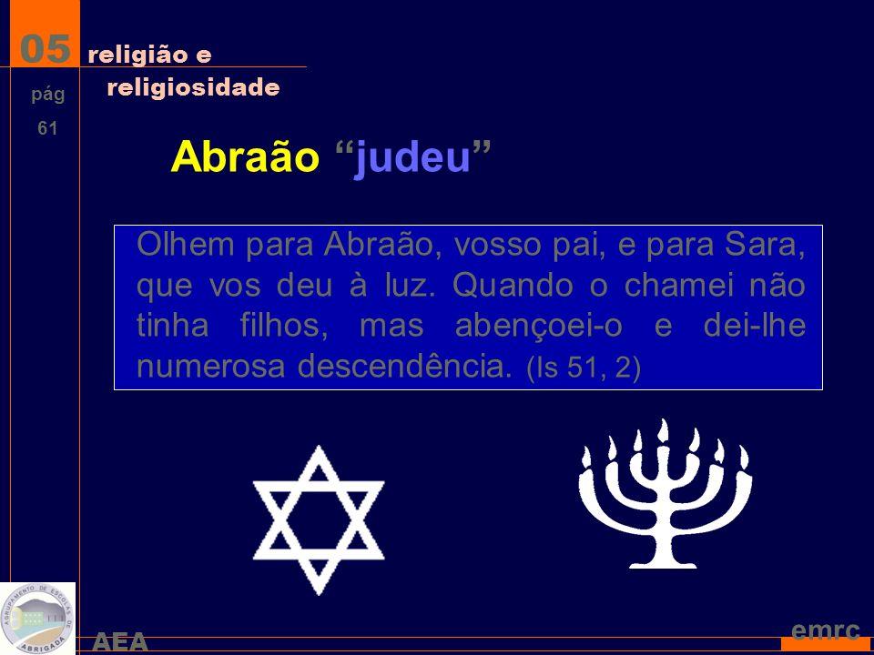 AEA emrc Abraão judeu Olhem para Abraão, vosso pai, e para Sara, que vos deu à luz.