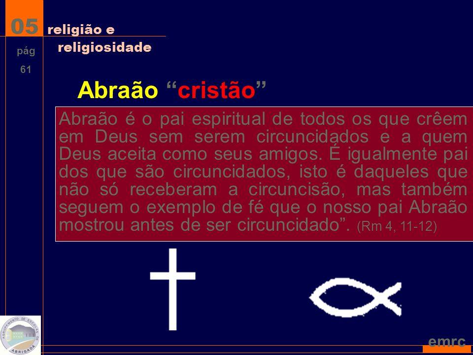 emrc Abraão cristão Abraão é o pai espiritual de todos os que crêem em Deus sem serem circuncidados e a quem Deus aceita como seus amigos.