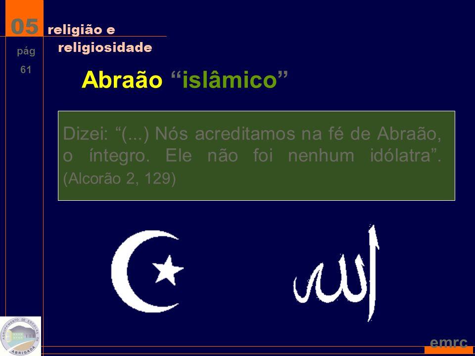 emrc Abraão islâmico Dizei: (...) Nós acreditamos na fé de Abraão, o íntegro.
