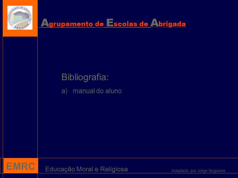 A grupamento de E scolas de A brigada EMRC Educação Moral e Religiosa Bibliografia: a) manual do aluno Adaptado por Jorge Nogueira