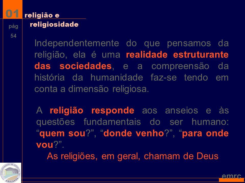 emrc Independentemente do que pensamos da religião, ela é uma realidade estruturante das sociedades, e a compreensão da história da humanidade faz-se tendo em conta a dimensão religiosa.