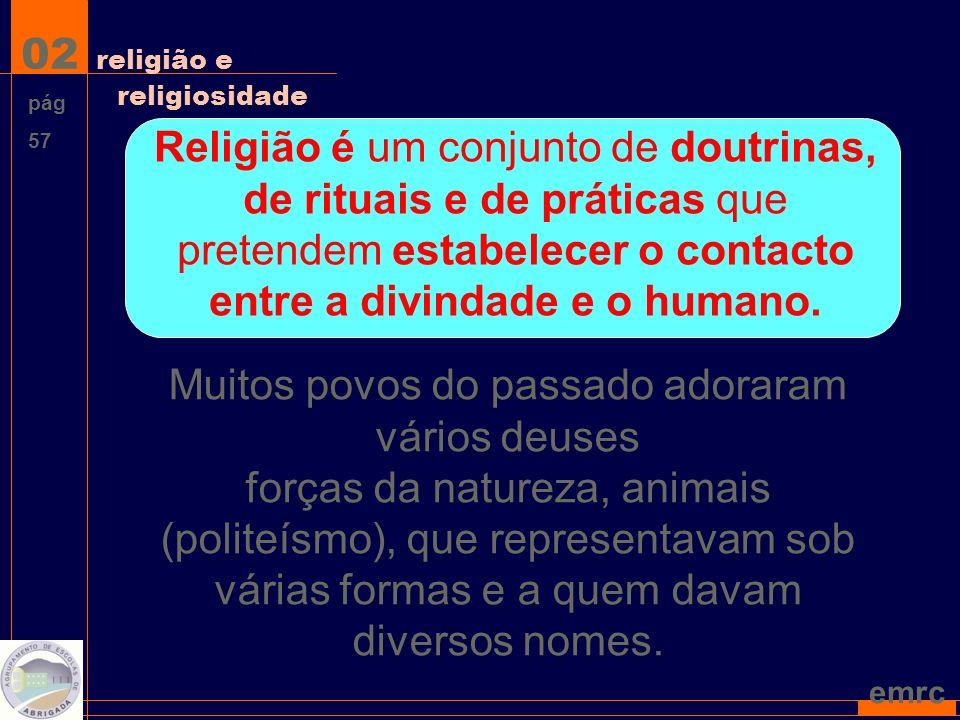 emrc Religião é um conjunto de doutrinas, de rituais e de práticas que pretendem estabelecer o contacto entre a divindade e o humano.