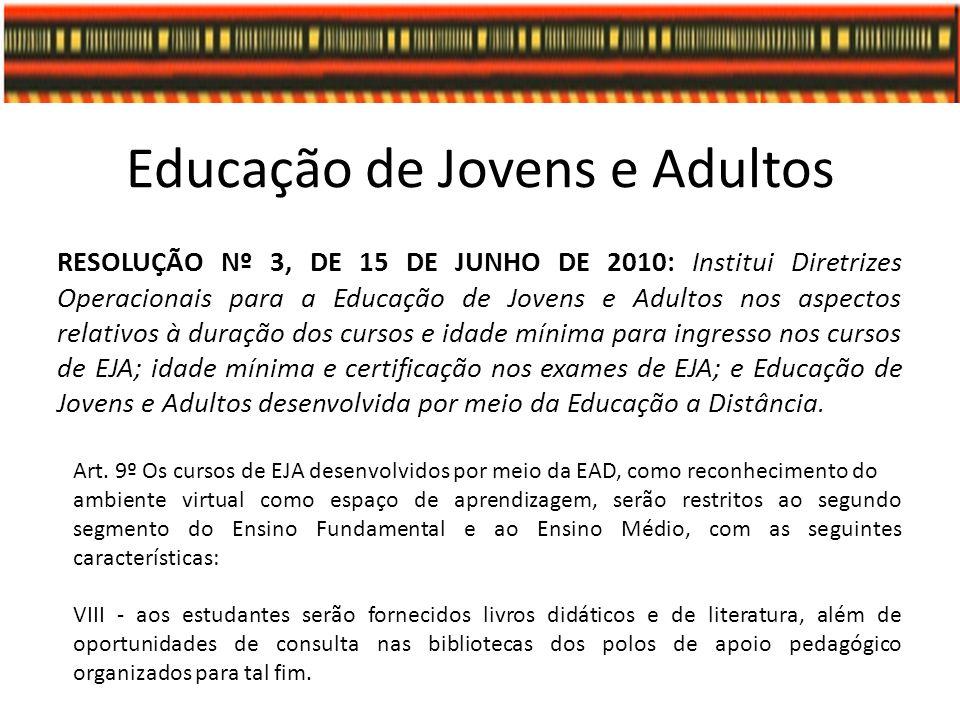 Educação de Jovens e Adultos RESOLUÇÃO Nº 3, DE 15 DE JUNHO DE 2010: Institui Diretrizes Operacionais para a Educação de Jovens e Adultos nos aspectos