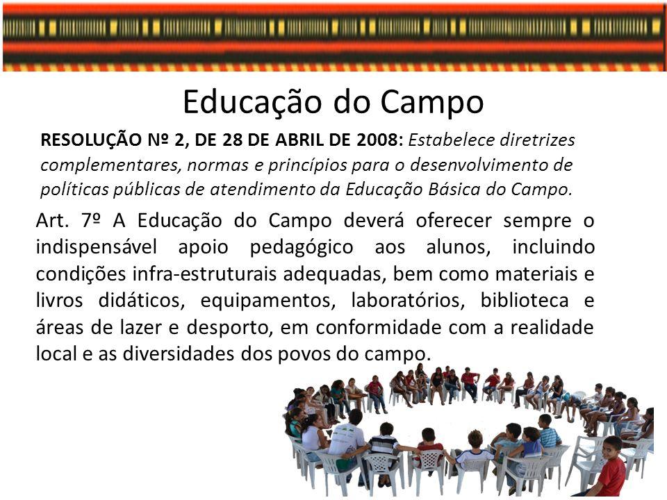Educação do Campo RESOLUÇÃO Nº 2, DE 28 DE ABRIL DE 2008: Estabelece diretrizes complementares, normas e princípios para o desenvolvimento de política