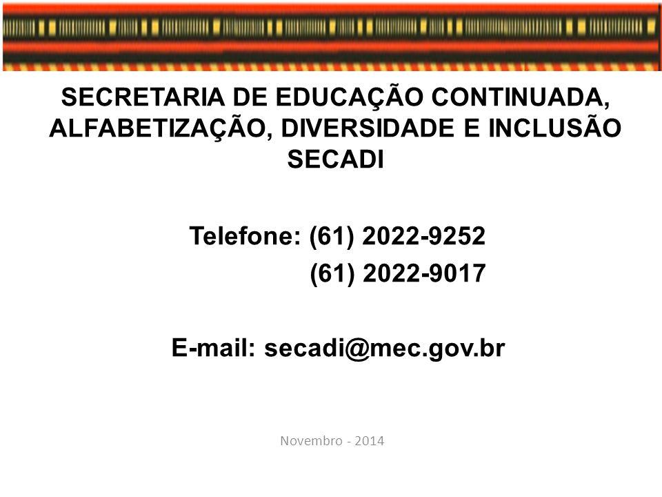SECRETARIA DE EDUCAÇÃO CONTINUADA, ALFABETIZAÇÃO, DIVERSIDADE E INCLUSÃO SECADI Telefone: (61) 2022-9252 (61) 2022-9017 E-mail: secadi@mec.gov.br Nove