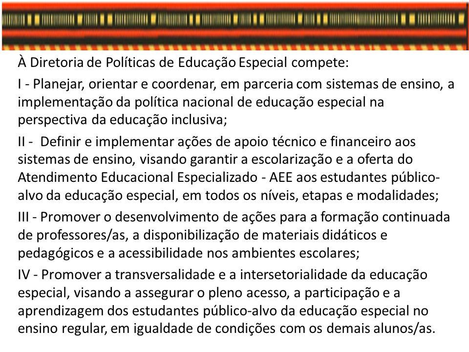 À Diretoria de Políticas de Educação Especial compete: I - Planejar, orientar e coordenar, em parceria com sistemas de ensino, a implementação da polí