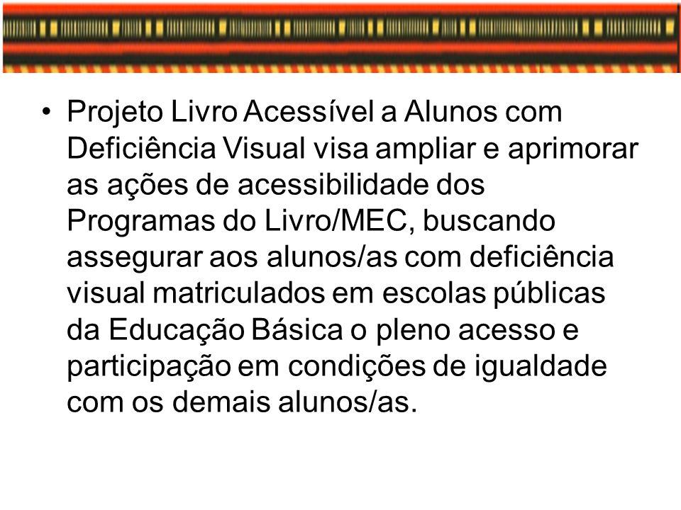 Projeto Livro Acessível a Alunos com Deficiência Visual visa ampliar e aprimorar as ações de acessibilidade dos Programas do Livro/MEC, buscando asseg