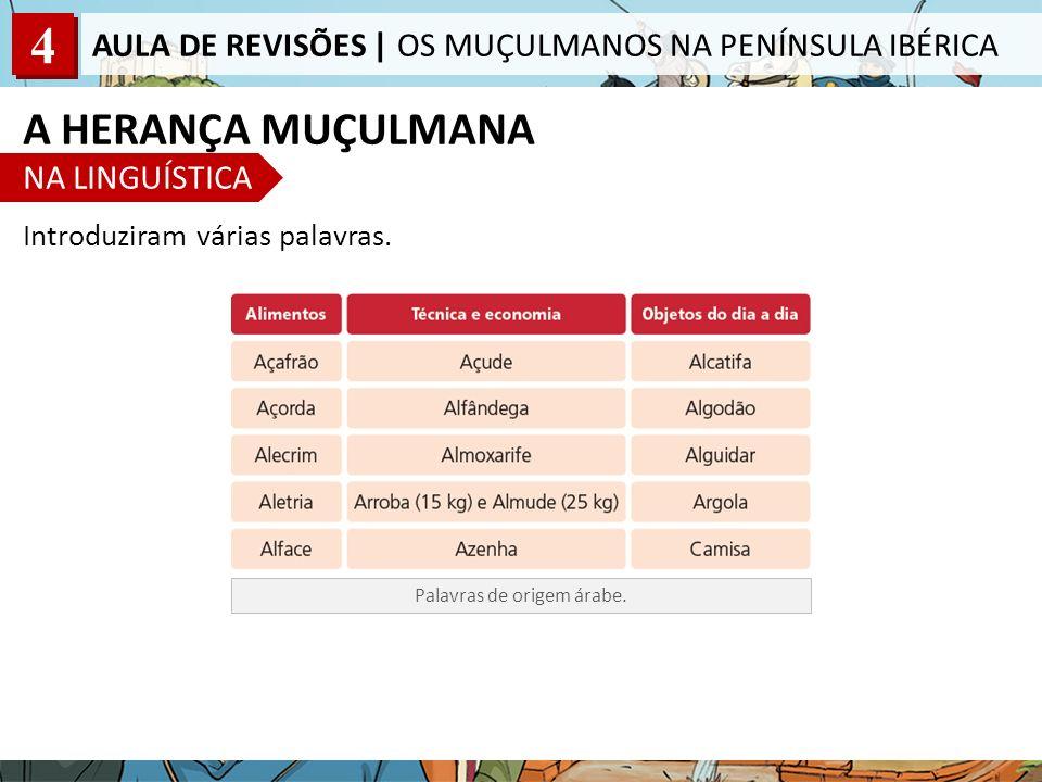 4 AULA DE REVISÕES | OS MUÇULMANOS NA PENÍNSULA IBÉRICA Introduziram várias palavras.