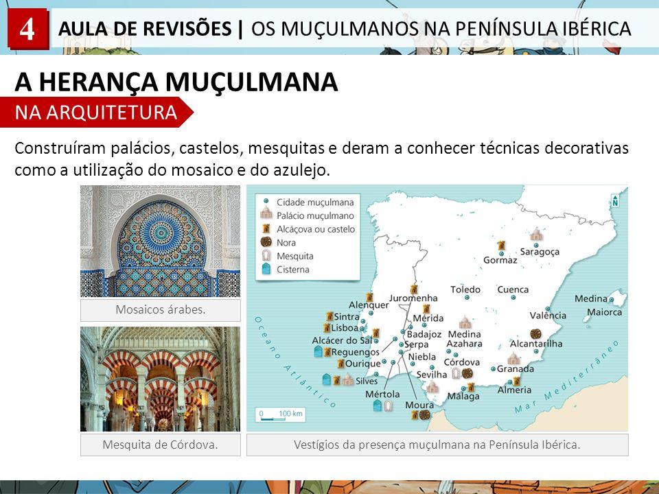 4 AULA DE REVISÕES | OS MUÇULMANOS NA PENÍNSULA IBÉRICA Mesquita de Córdova. Construíram palácios, castelos, mesquitas e deram a conhecer técnicas dec