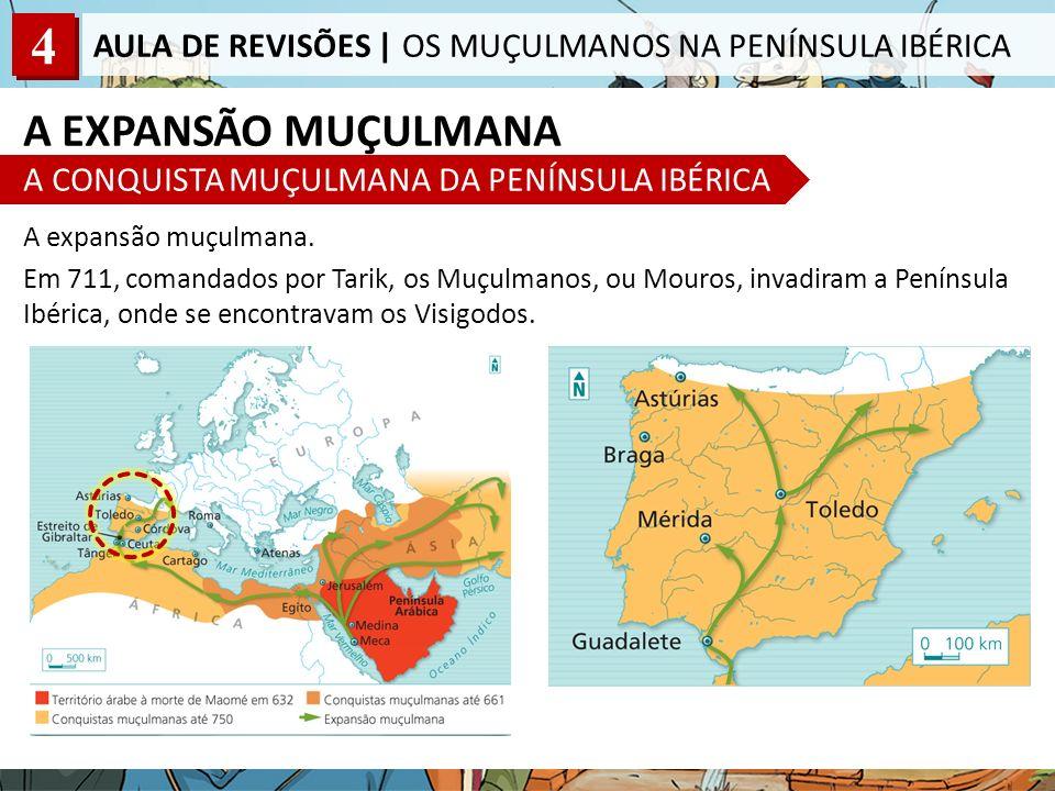 4 AULA DE REVISÕES | OS MUÇULMANOS NA PENÍNSULA IBÉRICA A EXPANSÃO MUÇULMANA A CONQUISTA MUÇULMANA DA PENÍNSULA IBÉRICA A expansão muçulmana. Em 711,