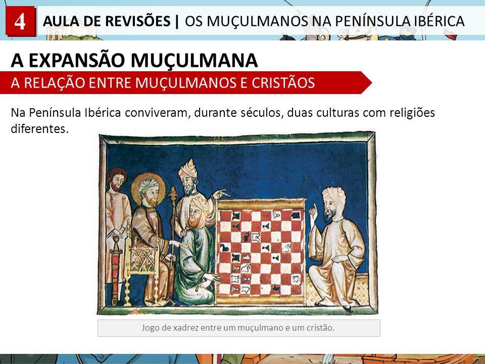 4 AULA DE REVISÕES | OS MUÇULMANOS NA PENÍNSULA IBÉRICA Na Península Ibérica conviveram, durante séculos, duas culturas com religiões diferentes.