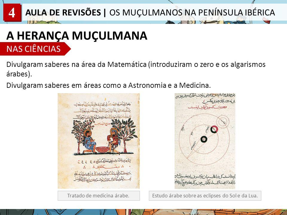 4 AULA DE REVISÕES | OS MUÇULMANOS NA PENÍNSULA IBÉRICA Divulgaram saberes na área da Matemática (introduziram o zero e os algarismos árabes).