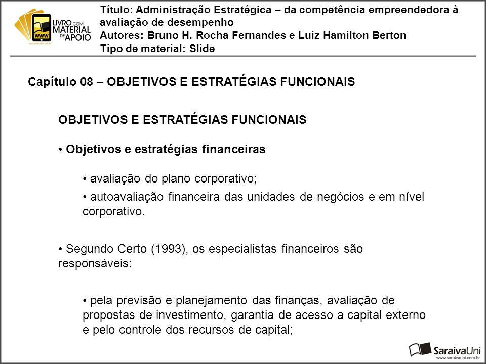 Capítulo 08 – OBJETIVOS E ESTRATÉGIAS FUNCIONAIS Título: Administração Estratégica – da competência empreendedora à avaliação de desempenho Autores: Bruno H.