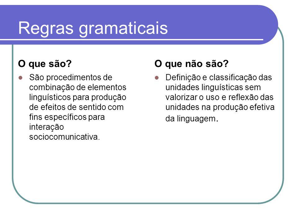 Regras gramaticais O que são? São procedimentos de combinação de elementos linguísticos para produção de efeitos de sentido com fins específicos para