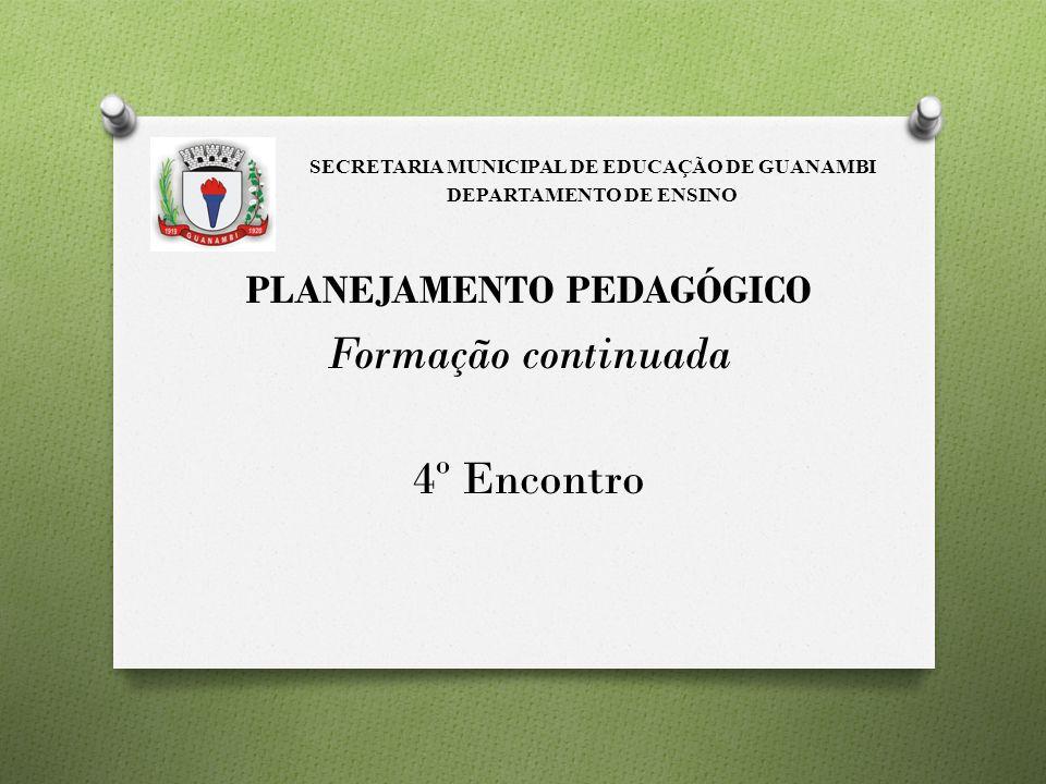 PLANEJAMENTO PEDAGÓGICO Formação continuada 4º Encontro SECRETARIA MUNICIPAL DE EDUCAÇÃO DE GUANAMBI DEPARTAMENTO DE ENSINO