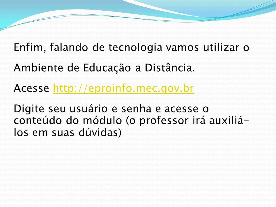 Enfim, falando de tecnologia vamos utilizar o Ambiente de Educação a Distância.