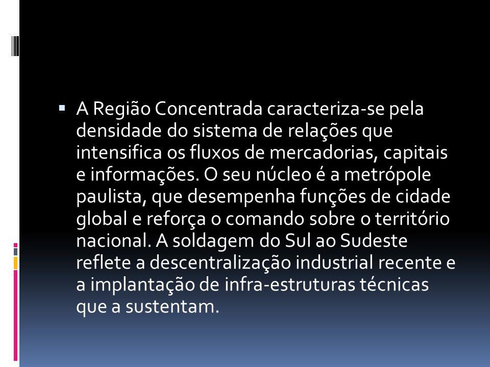 A Região Concentrada caracteriza-se pela densidade do sistema de relações que intensifica os fluxos de mercadorias, capitais e informações.