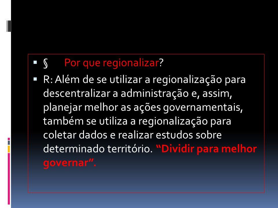  § Por que regionalizar.