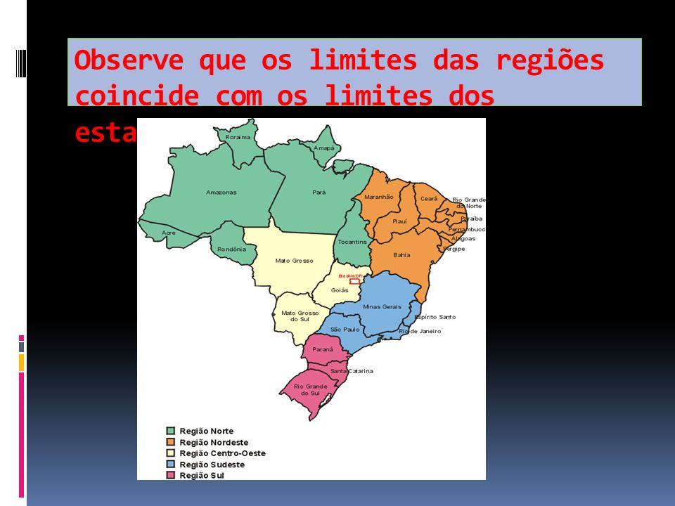 Observe que os limites das regiões coincide com os limites dos estados.