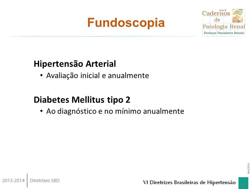 Fundoscopia Hipertensão Arterial Avaliação inicial e anualmente Diabetes Mellitus tipo 2 Ao diagnóstico e no mínimo anualmente